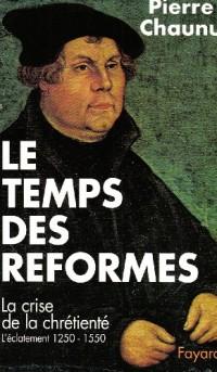 Le temps des Réformes: Histoire religieuse et système de civilisation : la crise de la chrétienté : l'éclatement, 1250-1550