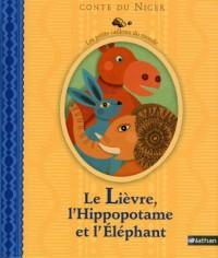Le Lièvre, l'Hippopotame et l'Eléphant : Conte du Niger