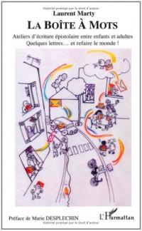 La boîte à mots : Ateliers d' écriture épistolaire entre enfants et adultes Quelques lettres...et refaire le monde !