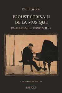 Proust Écrivain de la Musique. l'Allegresse du Compositeur