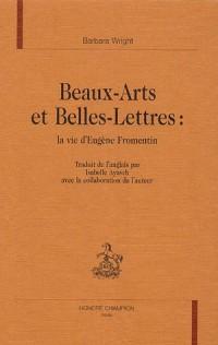 Beaux-Arts et Belles-Lettres : la vie d'Eugène Fromentin