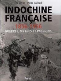 Indochine Française, 1856-1956 : Guerres, mythes et passions