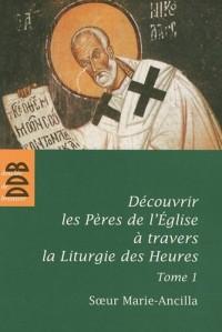 Découvrir les Pères de l'Eglise à travers la Liturgie des Heures : Tome 1