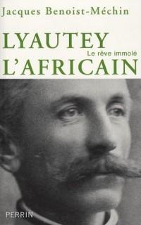 Lyautet l'africain ou le rêve immolé (1854-1934)