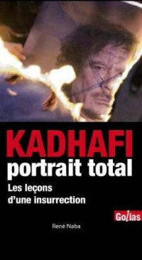 KADHAFI, portrait total : Entre intervention militaire et insurrection populaire