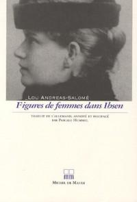 Figures de femmes dans Ibsen : D'après ses six drames familiaux : Maison de poupée, Les Revenants, Le Canard sauvage, Rosmersholm, La Dame de la mer, Hedda Gabler