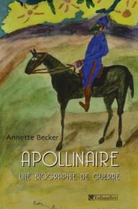 Guillaume Apollinaire : Une biographie de guerre 1914-1918-2009