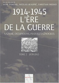 1914-1945 L'ère de la guerre : Tome 2, 1939-1945, Nazisme, occupations, pratiques génocides