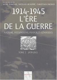 1914-1945 L'ère de la guerre : Tome 2, 1939-1945, Nazisme, occupations, pratiques génocides