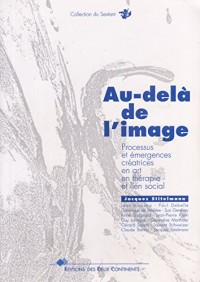 Au-delà de l'image : Processus et émergences créatrices en art, en thérapie et lien social