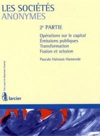 Les sociétés anonymes : Volume 2, Opérations sur le capital, émissions publiques, transformation, fusion et scission