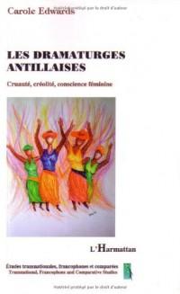Les dramaturges antillaises : Cruauté, créolité, conscience féminine