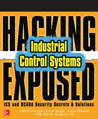 Hacking Exposed Industrial Control Systems: Ics and Scada Security Secrets and Solutions
