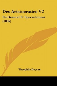 Des Aristocraties V2: En General Et Specialement (1836)