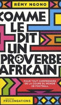 Comme le dit un proverbe africain : Les plus belles maximes de la sagesse africaine pour tout comprendre de la coupe du monde
