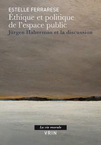 Éthique et politique de l'espace public: Jürgen Habermas et la discussion