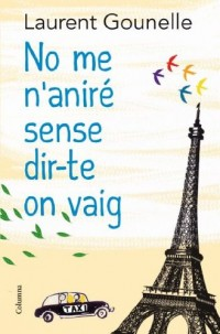 No me n'aniré sense dir-te on vaig