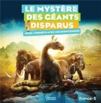 Le mystère des géants disparus: Mène l'enquête avec les scientifiques