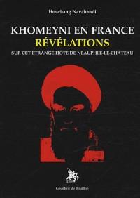 Khomeyni en France, Révélations sur cet étrange hôte de Neauphle-le-château
