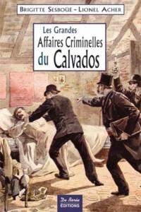 Les grandes affaires criminelles du Calvados