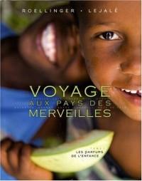 Voyage aux pays des merveilles : Tome 1, Les parfums de l'enfance