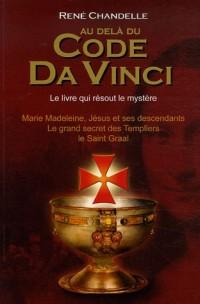 Au delà du Code Da Vinci : Le livre qui résout le mystère