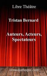 Auteurs, Acteurs, Spectateurs: Chroniques consacrées au théâtre et préface sur le contexte de publication