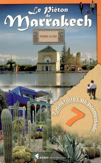 Le Piéton de Marrakech : Sept itinéraires dans la Ville rouge