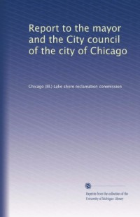 Report to the mayor and the City council of the city of Chicago (1912)