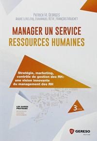 Manager un service ressources humaines: Stratégie, marketing, contrôle de gestion des RH : une vision innovante du management des RH