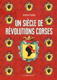 Un siècle de révolutions corses : Naissance d'un projet politique 1729-1802
