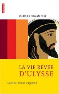 La vie rêvée d'Ulysse : Guerrier, amant, vagabond