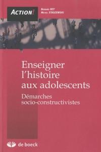 Enseigner l'histoire aux adolescents : Démarches socio-constructives