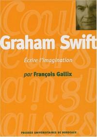 Graham Swift : Ecrire l'imagination