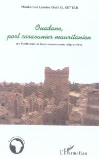 Ouadane Port Caravanier Mauritanien Ses Fondateurs et Leurs