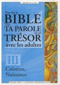 Pour lire la Bible avec Ta Parole est un Trésor avec les adultes : Tome 3, Création, Naissance