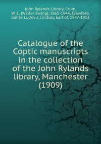 Catalogue of the Coptic manuscripts in the collection of the John Rylands library, Manchester (1909)