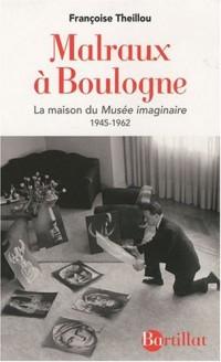Malraux à Boulogne : La Maison du Musée imaginaire 1945-1962