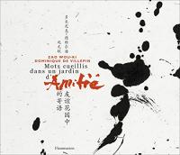 Zao Wou-Ki : Mots cueillis dans un jardin d'amitié