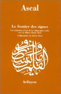 LE SENTIER DES SIGNES. Une initiation à l'art de la calligraphie arabe avec le Maître Ghani Alani