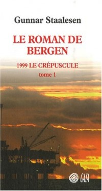 Le roman de Bergen : 1999, Le crépuscule : Tome 1