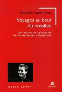 Voyages au bout du possible : Les théâtres du traumatisme de Samuel Beckett à Sarah Kane