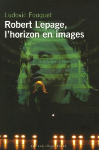 Robert Lepage, l'horizon en images