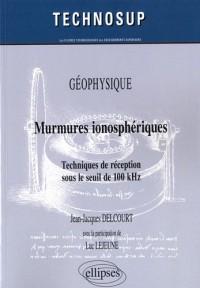 Murmures ionosphériques : Techniques de réception sous le seuil de 100 kHz