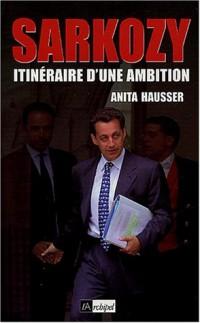 Sarkozy : Itinéraire d'une ambition