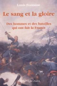 Le sang et la gloire : des hommes et des batailles qui ont fait la France