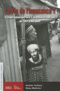 La Fin de l'innocence ? : L'islam indonésien face à la tentation radicale de 1967 à nos jours