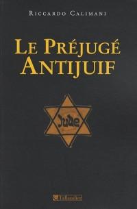 Le préjugé antijuif : Introduction à la dynamique de la haine