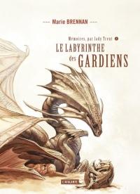 Mémoires, par Lady Trent, Tome 4 : Le labyrinthe des gardiens