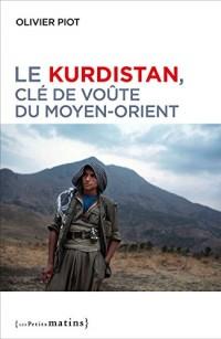 Le peuple kurde, clé de voûte du Moyen-Orient